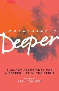 ImmeasurablyDeeperA40-daydevotionalforadeeperlifeintheSpirit