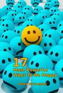 17 Most Powerful Ways To Be Happy