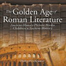 The Golden Age of Roman Literature - Ancient History Picture Books | Children's Ancient History