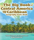 The Big Book of Central America and the Caribbean - Geography Facts Book | Children's Geography & Culture Books