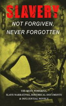 Slavery: Not Forgiven, Never Forgotten ? The Most Powerful Slave Narratives, Historical Documents & Influen…