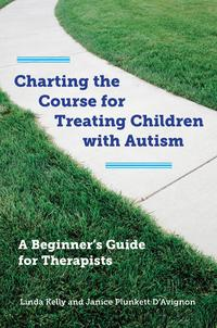 ChartingtheCourseforTreatingChildrenwithAutism:ABeginner'sGuideforTherapists