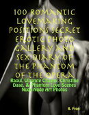 100 Romantic Lovemaking Positions Secret Erotic Photo Gallery and Sex Diary of The Phantom of the Opera: Rao…