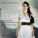 Roman Women : Second to Men but Equally Important - Ancient History for Kids | Children's Ancient History