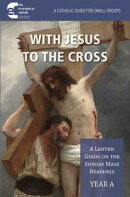 With Jesus to the Cross: Year A
