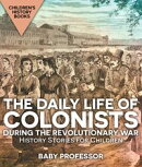 The Daily Life of Colonists during the Revolutionary War - History Stories for Children | Children's History Books