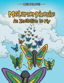 Metamorphosis: An Invitation to Fly