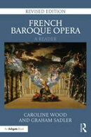 French Baroque Opera: A Reader