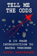 Tell Me The Odds: A 15 Page Introduction To Bayes Theorem