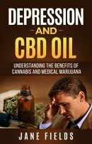 Depression and CBD Oil Understanding the benefits of Cannabis and Medical Marijuana