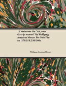 12 Variations on Ah, Vous Dirai-Je Maman by Wolfgang Amadeus Mozart for Solo Piano (1782) K.256/300e