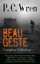 BEAU GESTE - Complete Collection: Beau Geste, Beau Sabreur & Beau Ideal TRILOGY + Good Gestes - Stories of B…