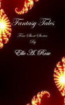 Fantasy Tales: Three Short Stories by Elle A. Rose