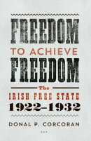 Freedom to Achieve Freedom: The Irish Free State 1922?1932