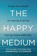 The Happy Medium: Swap the weight of having it all for having more with less