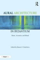Aural Architecture in Byzantium: Music, Acoustics, and Ritual