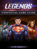 DC Comics Legends Game Guide Unofficial
