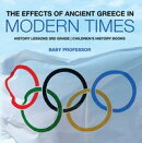 The Effects of Ancient Greece in Modern Times - History Lessons 3rd Grade | Children's History Books