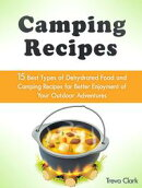 Camping Recipes: 15 Best Types of Dehydrated Food and Camping Recipes for Better Enjoyment of Your Outdoor A…