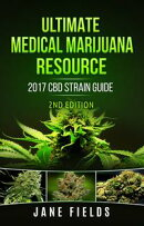 Ultimate Medical Marijuana Resource 2017 CBD Strain Guide 2nd Edition