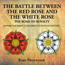 The Battle Between the Red Rose and the White Rose: The Road to Royalty History 5th Grade | Chidren's European History