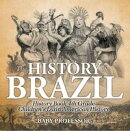 The History of Brazil - History Book 4th Grade | Children's Latin American History
