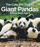 The Cute and Cuddly Giant Pandas - Animal Book Age 5 | Children's Animal Books