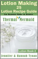 Lotion Making : 25 Lotion Recipe Guide for Beginners Hobby or Business