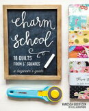 "Charm Schoolー18 Quilts from 5"" Squares"