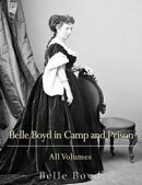 Belle Boyd in Camp and Prison: All Volumes