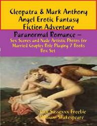 Cleopatra & Mark Anthony Angel Erotic Fantasy Fiction Adventure Paranormal Romance ? Sex Scenes Married Cou…