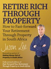 RetireRichThroughPropertyHowtofast-forwardyourretirementthroughpropertyinSouthAfrica