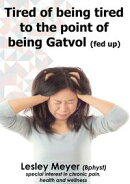 Tired of being tired to the point of being gatvol
