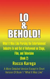 Lo&Behold!WhatItWasLikePursingtheEntertainmentIndustryInandOutofHollywoodonStage,Film,andTelevision