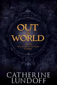 OutofThisWorld:QueerSpeculativeFictionStories