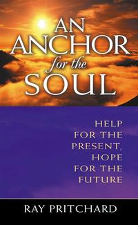 AnAnchorForTheSoul:HelpForThePresent,HopeForTheFuture