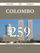 Colombo 259 Success Secrets - 259 Most Asked Questions On Colombo - What You Need To Know