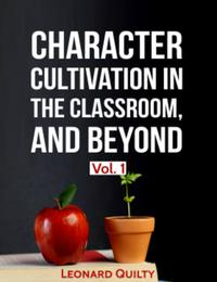 CharacterCultivationintheClassroom,andBeyond,Vol.1