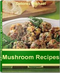 MushroomRecipesOver50Best-SellingPortobelloMushroomRecipes,ShiitakeMushroomRecipes,MorelMushroomRecipes,CreamofMushroomRecipes,StuffedMushroomRecipes
