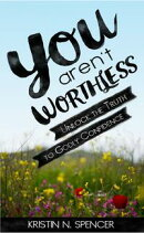 You Aren't Worthless: Unlock the Truth to Godly Confidence