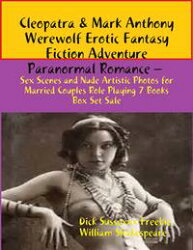 Cleopatra & Mark Anthony Werewolf Erotic Fantasy Fiction Adventure Paranormal Romance ? Sex Scenes and Nude…