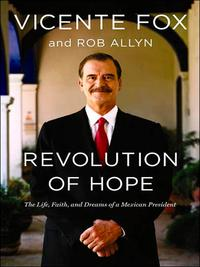 RevolutionofHopeTheLife,Faith,andDreamsofaMexicanPresident