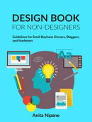 Design Book for Non-Designers: Guidelines for Small Business Owners, Bloggers, and Marketers