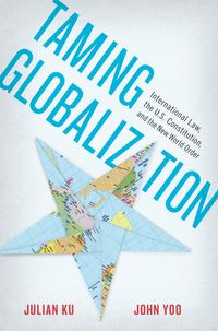TamingGlobalizationInternationalLaw,theU.S.Constitution,andtheNewWorldOrder