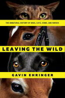 Leaving the Wild: Exploring Our Shared History with Dogs, Cats, Cows, and Horses