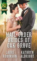 Mail-Order Brides Of Oak Grove: Surprise Bride for the Cowboy (Oak Grove, Book 1) / Taming the Runaway Bride (Oak Grove, Book 2) (Mills & Boon Historical) (Oak Grove, Book 1)