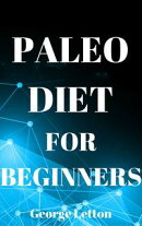Paleo Diet For Beginners: Essential Guide To Lose Weight, Have More Energy & Live Healthier