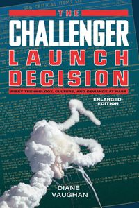 TheChallengerLaunchDecisionRiskyTechnology,Culture,andDevianceatNASA,EnlargedEdition