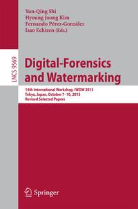 Digital-ForensicsandWatermarking14thInternationalWorkshop,IWDW2015,Tokyo,Japan,October7-10,2015,RevisedSelectedPapers