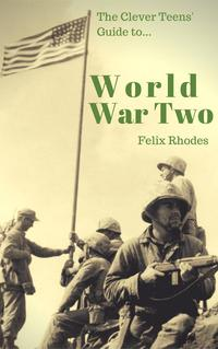 TheCleverTeens'GuidetoWorldWarTwoTheCleverTeens'Guides